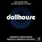 Dollhouse - What You Don't Know - Main Theme by Geek Music