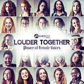 Louder Together – Power of Female Voices, Feel Good Vibes, Positive Mood Booster, Lush and Atmospheric Chill von Various Artists