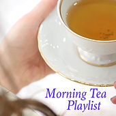 Morning Tea Playlist by Various Artists
