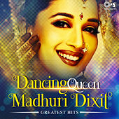 Dancing Queen: Madhuri Dixit (Greatest Hits) by Various Artists