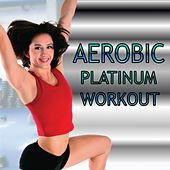 Aerobic Platinum Workout by Various Artists