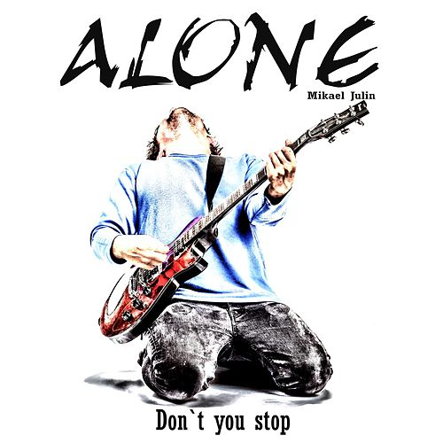 Don`t You Stop by ALONE Mikael Julin