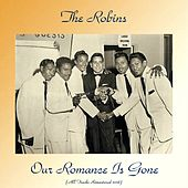Our Romance Is Gone (All Tracks Remastered 2018) de The Robins