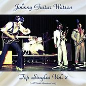 Top Singles Vol. 2 (All Tracks Remastered 2018) von Johnny 'Guitar' Watson