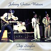 Top Singles (All Tracks Remastered 2018) von Johnny 'Guitar' Watson