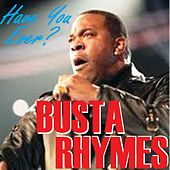 Have you Ever? by Busta Rhymes