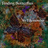 We'll Remember by Finding Butterflies