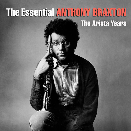 The Essential Anthony Braxton - The Arista Years by Anthony Braxton