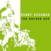 The Golden Age of Benny Goodman by Benny Goodman