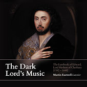 The Dark Lord's Music: The Lutebook of Edward, Lord Herbert of Cherbury by Martin Eastwell