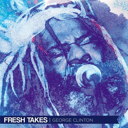 Fresh Takes by George Clinton