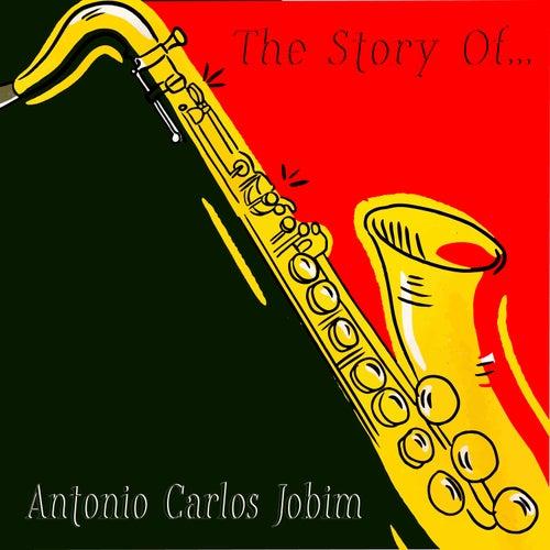 The Story Of... Antonio Carlos Jobim by Antônio Carlos Jobim (Tom Jobim)