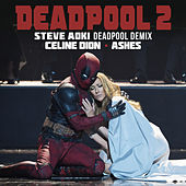 Ashes (Steve Aoki Deadpool Demix) by Celine Dion