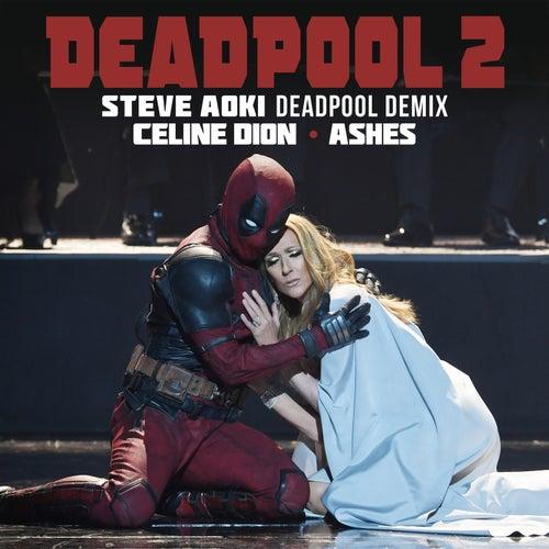 Ashes (Steve Aoki Deadpool Demix) by Celine Dion
