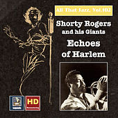 All That Jazz, Vol. 102: Shorty Rogers and His Giants — Echoes of Harlem by Shorty Rogers
