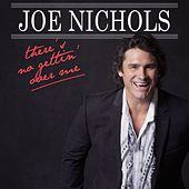There's No Gettin' Over Me by Joe Nichols