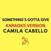 Something's Gotta Give (Orignally Performed by Camila Cabello) (Karaoke Version) by JMKaraoke