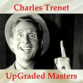 UpGraded Masters (All Tracks Remastered) by Charles Trenet
