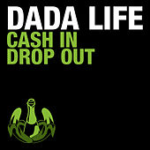 Cash in Drop Out by Dada Life