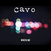 Wreck Me by Cavo