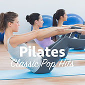 Pilates Classic Pop Hits by Various Artists