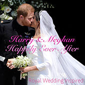 Harry & Meghan Happily Ever After: Royal Wedding Inspired by Various Artists