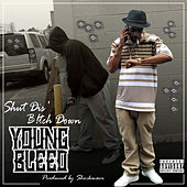 Shut Dis' B!tch Down by Young Bleed