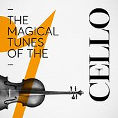 The Magical Tunes of the Cello by Various Artists