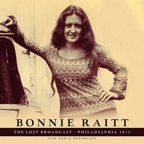 The Lost Broadcast - Philadelphia 1972 (Live) by Bonnie Raitt
