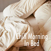 Chill Morning In Bed by Various Artists