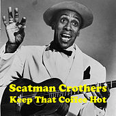 Keep That Coffee Hot van Scatman Crothers