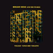 Village Vanguard Villains de Holggy Begg and the Pearls