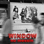 No Messin' de The Window