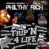 Trip'n 4 Life von Philthy Rich