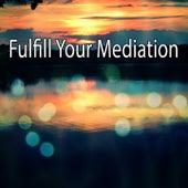 Fulfill Your Mediation de Meditación Música Ambiente