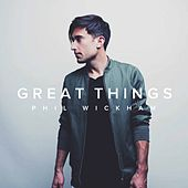 Great Things de Phil Wickham