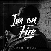 I'm on Fire by Jerrod Medulla
