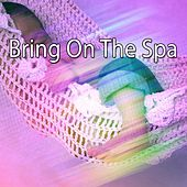 Bring On The Spa de Best Relaxing SPA Music
