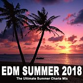 EDM Summer 2018 - The Ultimate Summer Charts Mix (The Best EDM, Trap, Atm Future Bass & Dirty House) by Various Artists