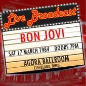 Live Broadcast - 17th March 1984 Agora Ballroom, Clevelamd, Ohio von Bon Jovi