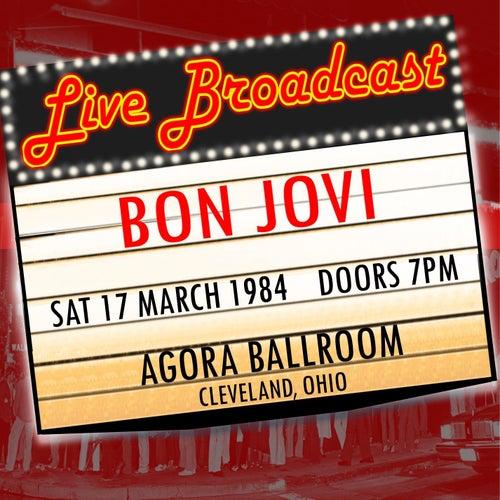 Live Broadcast - 17th March 1984 Agora Ballroom, Clevelamd, Ohio de Bon Jovi