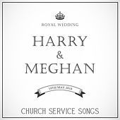 Harry & Meghan: Royal Wedding Church Service Songs by Various Artists