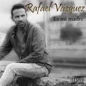 Es mi madre de Rafael Vazquez