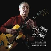 The Way I Play: The Solo Jazz Guitar Artistry of Esmond Selwyn by Esmond Selwyn