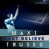 Just Believe de Maxi Trusso