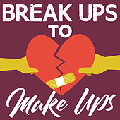 Break Ups To Make Ups van Various Artists