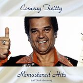 Remastered Hits (All Tracks Remastered) by Conway Twitty