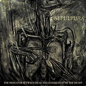 The Mediator Between Head And Hands Must Be The Heart (Bonus Version) de Sepultura