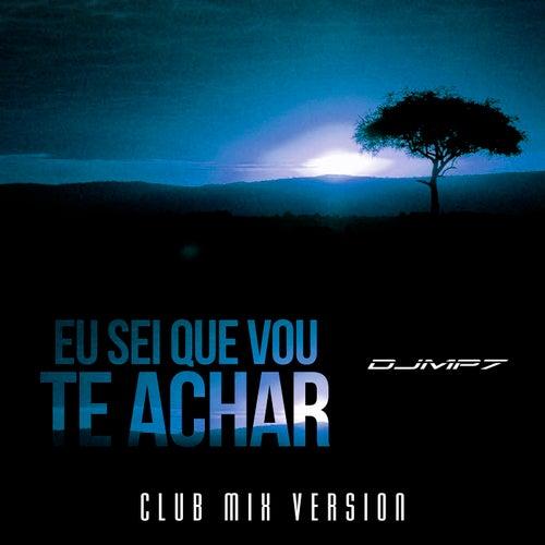 Eu Sei Que Vou Te Achar (Club Mix) de DJ Mp7