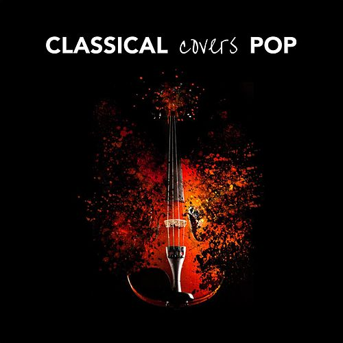 Classical Covers Pop von Various Artists